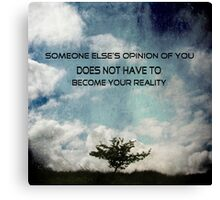 Someone else's opinion of you does not have to become your reality Canvas Print