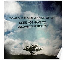 Someone else's opinion of you does not have to become your reality Poster