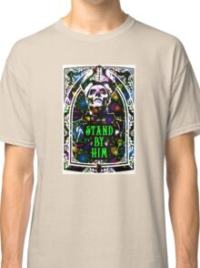 STAND BY HIM Classic T-Shirt