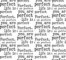 i am perfect you are perfect life is perfect black white small pattern by M Sylvia Chaume
