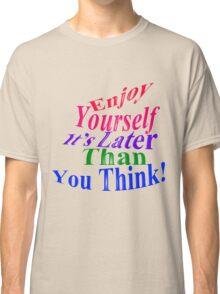 Enjoy Yourself! Classic T-Shirt