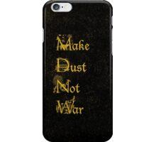 Make Dust Not War iPhone Case/Skin