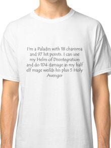 I'm a Paladin with 18 charisma and 97 hit points. I can use my Helm of Disintegration and do 1D4 damage as my half elf mage weilds his plus 5 Holy Avenger Classic T-Shirt