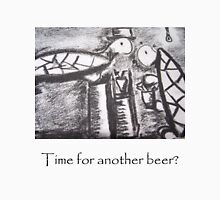 Time for Another Beer? Unisex T-Shirt