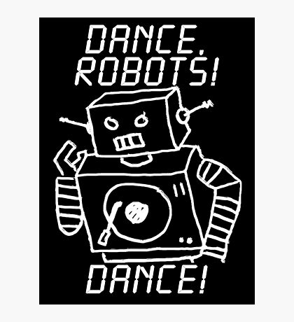Dance, Robots! Dance! Photographic Print