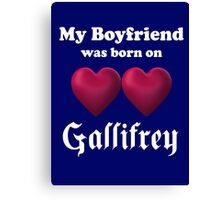 My Boyfriend was Born on Gallifrey Canvas Print