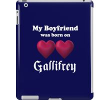 My Boyfriend was Born on Gallifrey iPad Case/Skin
