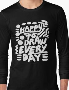 Happy to Draw Everyday! - white   Long Sleeve T-Shirt