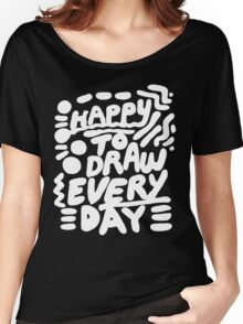 Happy to Draw Everyday! - white   Women's Relaxed Fit T-Shirt