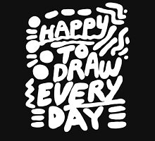 Happy to Draw Everyday! - white   Unisex T-Shirt