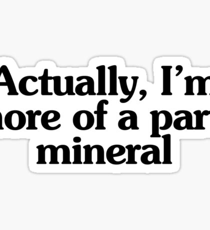 Actually, I'm more of a party mineral Sticker