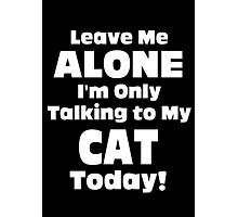 Leave Me Alone I'm Only Talking To My Cat Today - Unisex Tshirt Photographic Print
