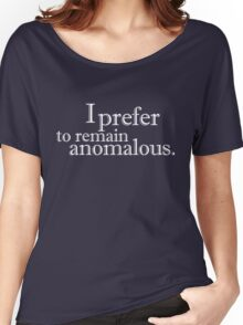 I prefer to remain anomalous Women's Relaxed Fit T-Shirt