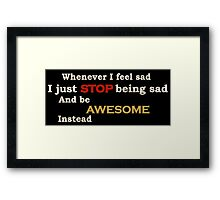 Stop being sad Framed Print