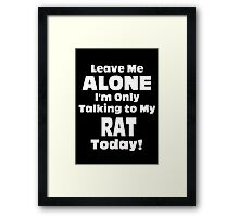 Leave Me Alone I'm Only Talking To My Rat Today - Unisex Tshirt Framed Print