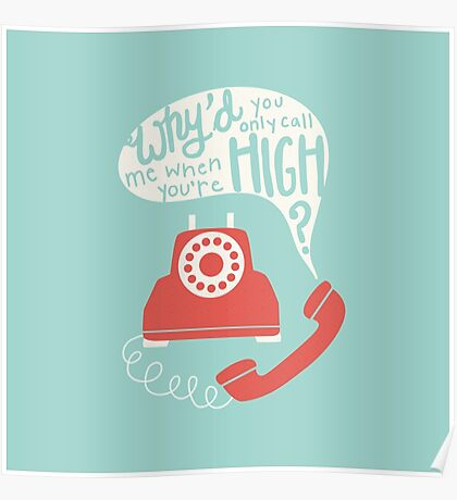 Why'd You Only Call Me When You're High? Poster