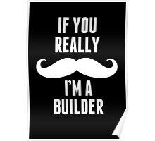 If You Really Mustache I'm A Builder - Unisex Tshirt Poster