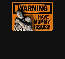 WARNING: I Have Mummy Issues! Unisex T-Shirt