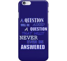 A QUESTION WILL BE ASKED iPhone Case/Skin