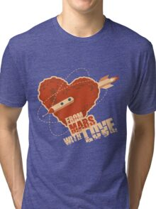 From Mars with love Tri-blend T-Shirt
