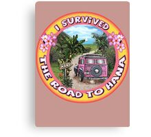 I survived the Road to Hana Canvas Print