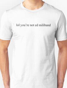 Ed Miliband - 'lol you're not ed miliband' T-Shirt