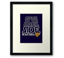 COME TO THE DARK SIDE... We have cookies!!! Framed Print