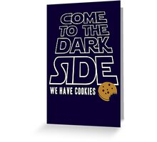 COME TO THE DARK SIDE... We have cookies!!! Greeting Card