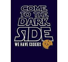 COME TO THE DARK SIDE... We have cookies!!! Photographic Print