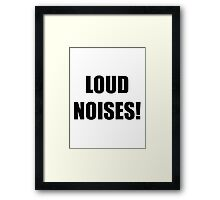 Loud Noises! Framed Print