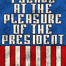 I serve at the pleasure of the President by puppaluppa