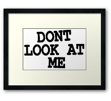 DONT LOOK AT ME  Framed Print