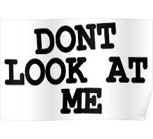 DONT LOOK AT ME  Poster