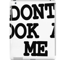 DONT LOOK AT ME  iPad Case/Skin
