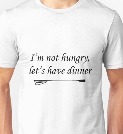 I'm Not Hungry, Let's Have Dinner Unisex T-Shirt