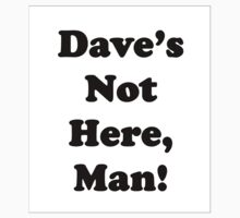 Dave's Not Here, Man! by Amantine
