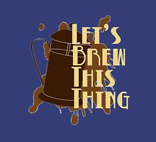 Let's Brew This Thing Unisex T-Shirt