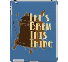 Let's Brew This Thing iPad Case/Skin