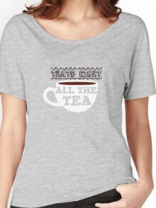 All The Tea Women's Relaxed Fit T-Shirt
