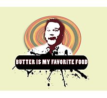 Butter is the best Photographic Print