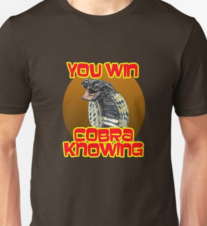 You Win... Cobra Knowing! Unisex T-Shirt