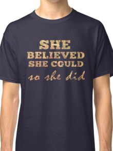 She Believed She Could  Classic T-Shirt