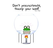 Don't procrastinate, thump your bowl! Photographic Print