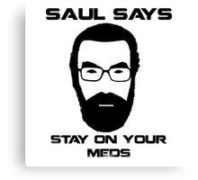 Saul Says Stay On Your Meds Canvas Print