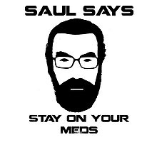 Saul Says Stay On Your Meds Photographic Print