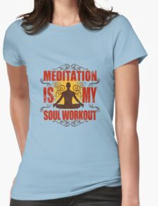 Yoga Meditation is my soul workout Womens Fitted T-Shirt
