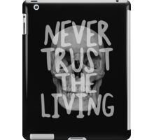 Never trust the living.  iPad Case/Skin