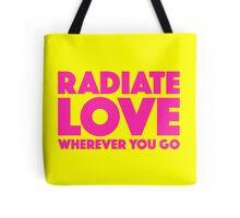 Radiate Love Wherever You Go Tote Bag