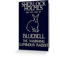 Sherlock Holmes and the case of Bluebell the vanishing luminous rabbit. Greeting Card