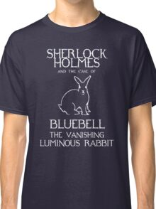 Sherlock Holmes and the case of Bluebell the vanishing luminous rabbit. Classic T-Shirt
